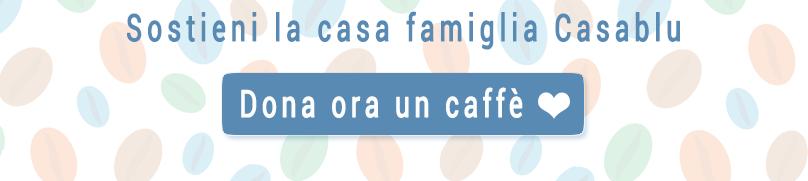 Dona ora un caffè per la casa famiglia Casablu
